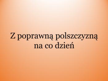 """XIX Ogólnopolski Konkurs Polonistyczny """"Z poprawną polszczyzną naco dzień"""""""